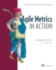 Agile Metrics in Action: How to measure and improve team performance Cover Image