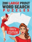 200 Large Print Word Search Puzzles - 1950's Edition: Celebrating All Of The Retro Nostalgia From The Fabulous 50s Era Cover Image
