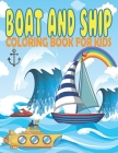 Boat And Ship Coloring Book for Kids: Beautiful And Unique Collection Of Ancient Sailing Ships To Luxury Yachts, Submarine Passenger Ships For Boys An Cover Image