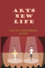 Arts New Life: How Do Performers Work?: Arts Of Life Jobs Cover Image