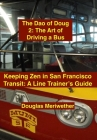 The Dao of Doug 2: The Art of Driving a Bus: Keeping Zen in San Francisco Transit: A Line Trainer's Guide Cover Image
