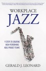 Workplace Jazz: How to IMPROVISE-9 Steps to Creating High-Performing Agile Project Teams Cover Image