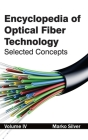 Encyclopedia of Optical Fiber Technology: Volume IV (Selected Concepts) Cover Image