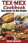Tex-Mex Cookbook: Easy Classic Tex-Mex Recipes To Make at Home Cover Image