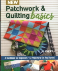 New Patchwork & Quilting Basics: A Handbook for Beginners - 12 Projects to Get You Started Cover Image