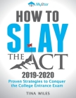 How to Slay the ACT: Proven Strategies to Conquer the College Entrance Exam Cover Image