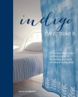 Indigo: Dye It, Make It: Techniques from plain and dip-dyeing to tie-dyeing and batik, in natural indigo blue Cover Image