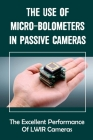 The Use Of Micro-Bolometers In Passive Cameras: The Excellent Performance Of LWIR Cameras: Reveal Objects Cover Image