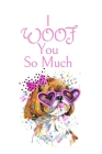 I WOOF You So Much: White Cover with a Cute Dog with Pink Glasses & Ribbon, Watercolor Hearts & a Funny Dog Pun Saying, Valentine's Day Bi Cover Image