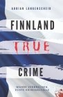 FINNLAND TRUE CRIME I Wahre Verbrechen - Echte Kriminalfälle I: schockierende Kurzgeschichten über Mord, Raub, Entführung, Missbrauch und Diebstahl I Cover Image