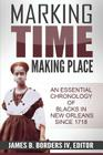 Marking Time, Making Place: A Chronological History of Blacks in New Orleans Since 1718 Cover Image