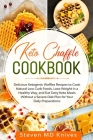 Keto Chaffle Cookbook: Delicious Ketogenic Waffles Recipes to Cook Natural Low Carb Foods, Lose Weight in a Healthy Way, and Eat Tasty Keto M Cover Image