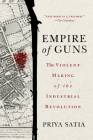 Empire of Guns: The Violent Making of the Industrial Revolution Cover Image