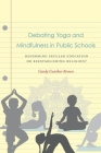 Debating Yoga and Mindfulness in Public Schools: Reforming Secular Education or Reestablishing Religion? Cover Image