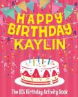 Happy Birthday Kaylin - The Big Birthday Activity Book: Personalized Children's Activity Book Cover Image