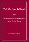 Tell Me How It Reads: Tutoring Deaf and Hearing Students in the Writing Center Cover Image