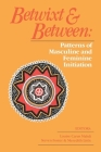 Betwixt and Between: Patterns of Masculine and Feminine Initiation Cover Image