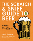 The Scratch & Sniff Guide to Beer: A Beer Lover's Companion Cover Image