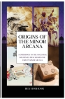 Origins of the Tarot: A Guidebook to the Ancestral Influences that Shaped the Tarot's Minor Arcana Cover Image