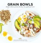 Grain Bowls: Bulgur Wheat, Quinoa, Barley, Rice, Spelt and More Cover Image