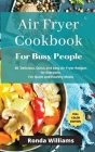 Air Fryer Cookbook for Busy People: 61 Delicious, Quick and Easy Air Fryer Recipes for Everyone. For Quick and Healthy Meals Cover Image