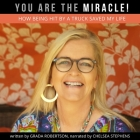 You Are the Miracle!: How Being Hit by a Truck Saved My Life Cover Image