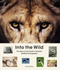Into the Wild: The Story of the World's Greatest Wildlife Photography Cover Image