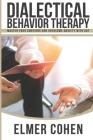 Dialectical Behavior Therapy: Master Your Emotions and Overcome Anxiety with DBT Cover Image