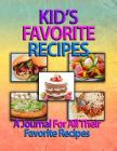 Kid's Favorite Recipes: A Journal for All My Favorite Recipes Cover Image