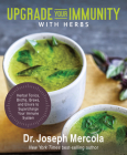 Upgrade Your Immunity with Herbs: Herbal Tonics, Broths, Brews, and Elixirs to Supercharge Your Immune System Cover Image