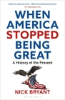 When America Stopped Being Great: A History of the Present Cover Image