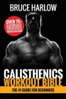 Calisthenics Workout Bible: The #1 Guide for Beginners - Over 75+ Bodyweight Exercises (Photos Included) Cover Image