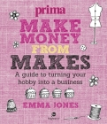 Make Money from Makes: A Guide to Turning Your Hobby Into a Business (Prima) Cover Image