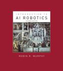 Introduction to AI Robotics, Second Edition (Intelligent Robotics and Autonomous Agents) Cover Image