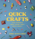 Quick Crafts for Parents Who Think They Hate Craft Cover Image