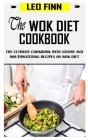 The Wok Diet Cookbook: The Ultimate Cookbook with Savory and Mouthwatering Recipes on Wok Diet Cover Image
