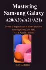 Mastering Samsung Galaxy A20/A20s/A21/A21s: Newbie to Expert Guide to Master your New Samsung Galaxy A20, A20s, A21 & A21s in 2 Hours! Cover Image