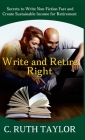 Write and Retire Right: Secrets to Write Non-Fiction Fast and Create Sustainable Income for Retirement Cover Image