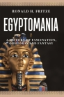 Egyptomania: A History of Fascination, Obsession and Fantasy Cover Image