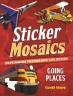 Sticker Mosaics: Going Places: Create Amazing Paintings with 1,774 Stickers! Cover Image