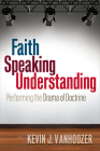 Faith Speaking Understanding: Performing the Drama of Doctrine Cover Image