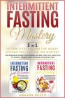Intermittent Fasting Mastery - Intermittent Fasting For Women & Intermittent Fasting 16/8: The beginners bundle for women and men that will guide you Cover Image