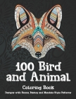 100 Bird and Animal - Coloring Book - Designs with Henna, Paisley and Mandala Style Patterns Cover Image