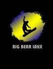 Big Bear Lake: California Composition Notebook & Notepad Journal For Snowboarders. 8.5 x 11 Inch Lined College Ruled Note Book With S Cover Image