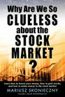 Why Are We So Clueless about the Stock Market? Learn how to invest your money, how to pick stocks, and how to make money in the stock market Cover Image