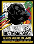 Dog Mandalas: Coloring Book For Dog Lovers Mandala Canine Designs For Fun And Stress Relief Cover Image