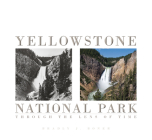 Yellowstone National Park: Through the Lens of Time Cover Image