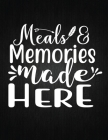 Meals & Memories made here: Recipe Notebook to Write In Favorite Recipes - Best Gift for your MOM - Cookbook For Writing Recipes - Recipes and Not Cover Image