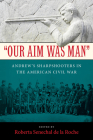 Our Aim Was Man: Andrew's Sharpshooters in the American Civil War Cover Image