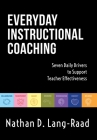Everyday Instructional Coaching: Seven Daily Drivers to Support Teacher Effectiveness (Instructional Leadership and Coaching Strategies for Teacher Su (Now Classrooms) Cover Image
